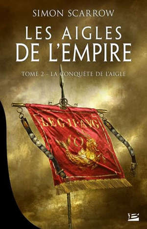 Les aigles de l'Empire. Volume 2, La conquête de l'aigle