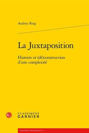 La juxtaposition : histoire et (dé)construction d'une complexité