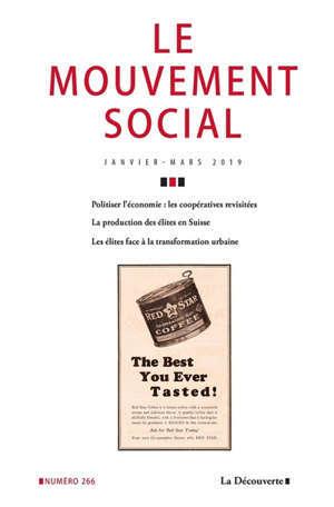 Mouvement social (Le). n° 266, Politiser l'économie : les coopératives revisitées. La production des élites en Suisse. Les élites face à la transformation urbaine