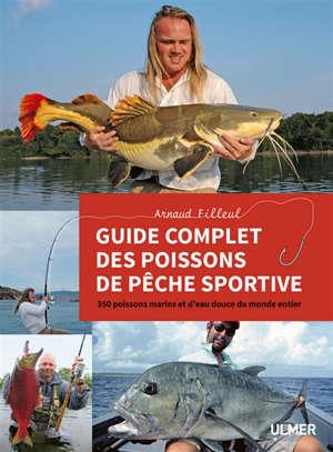 Guide complet des poissons de pêche sportive : 350 poissons marins et d'eau douce du monde entier