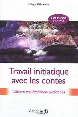 Travail initiatique avec les contes : libérez vos émotions profondes : l'art-thérapie pour tous