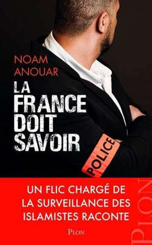 La France doit savoir : un flic chargé de la surveillance des islamistes raconte