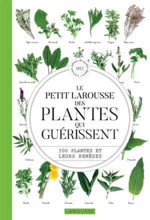 Le petit Larousse des plantes qui guérissent : 500 plantes et leurs remèdes