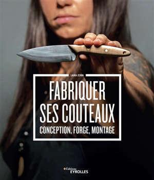 Fabriquer ses couteaux : conception, forge, montage
