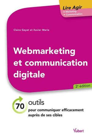Webmarketing et communication digitale : 70 outils pour communiquer efficacement auprès de ses cibles