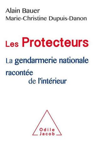 Les protecteurs : la gendarmerie nationale racontée de l'intérieur