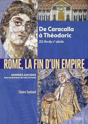 Rome, la fin de l'Empire : de Caracalla à Théodoric, 212-527