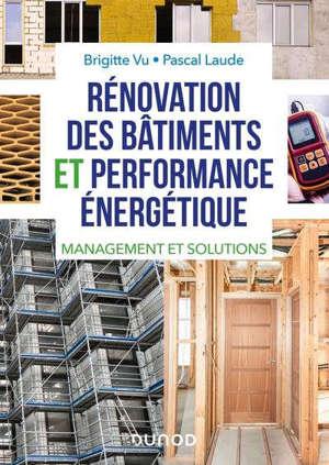Rénovation des bâtiments et performance énergétique : management et solutions