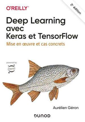 Deep learning avec Keras et TensorFlow : mise en oeuvre et cas concrets