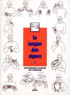 La langue des signes. Volume 2, Dictionnaire bilingue LSF-français