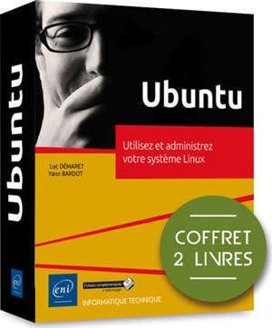 Ubuntu : utilisez et administrez votre système Linux : coffret 2 livres