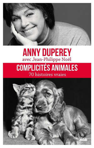 Complicités animales : 70 histoires vraies