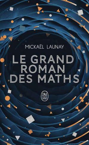Le grand roman des maths : de la préhistoire à nos jours
