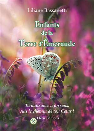 Les enfants de la terre d'émeraude : ta naissance a un sens, suis le chemin de ton coeur !
