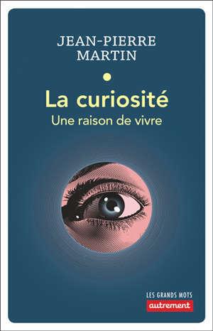 La curiosité : une raison de vivre