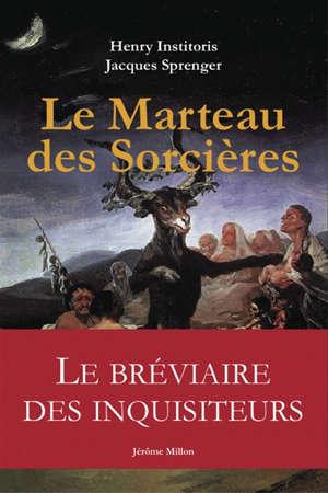 Le marteau des sorcières : Malleus Maleficarum. Précédé de L'inquisiteur et ses sorcières