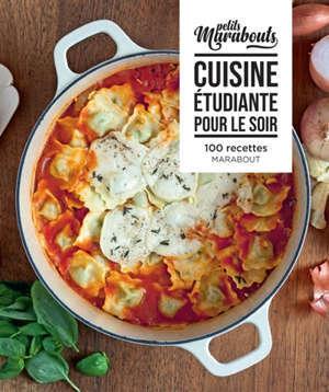 Cuisine étudiante pour le soir : 100 recettes