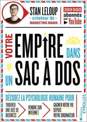 Votre empire dans un sac à dos : décodez la psychologie humaine pour trouver une idée business, vendre sur Internet, gagner votre vie depuis votre ordinateur