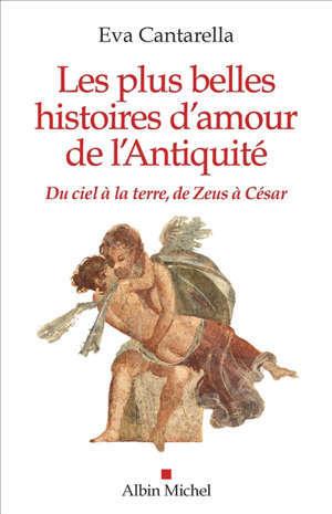 Les plus belles histoires d'amour de l'Antiquité : du ciel à la Terre, de Zeus à César
