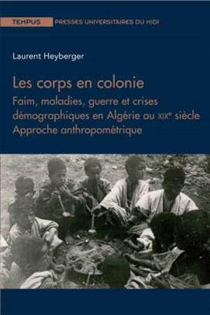 Les corps en colonie : faim, maladies, guerre et crises démographiques en Algérie au XIXe siècle : approche anthropométrique
