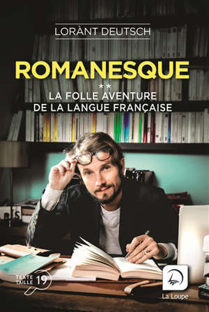 Romanesque : la folle aventure de la langue française
