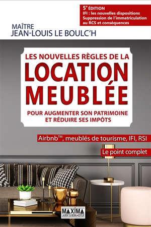 Les nouvelles règles de la location meublée pour augmenter son patrimoine et réduire ses impôts : Airbnb, meublés de tourisme, IFI, RSI : le point complet