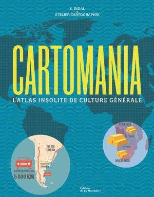 Cartomania : l'atlas insolite de culture générale