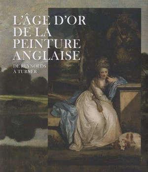 L'âge d'or de la peinture anglaise : de Reynolds à Turner