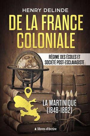 DE LA FRANCE COLONIALE - REGIME DES ECOLES ET SOCIETE POST-ESCLAVAGISTE - LA MARTINIQUE (1848-1862)