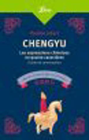 Chengyu : les expressions chinoises en quatre caractères : guide de conversation