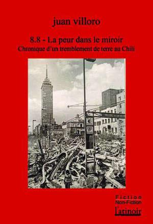 8.8 de magnitude : la peur dans le miroir : une chronique du tremblement de terre au Chili