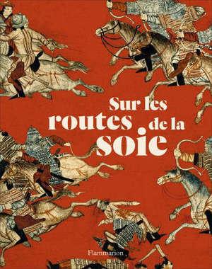 Sur les routes de la soie : peuples, cultures, paysages