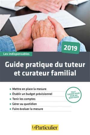 Guide pratique du tuteur et curateur famillal : 2019