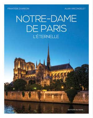Notre-Dame de Paris, l'éternelle