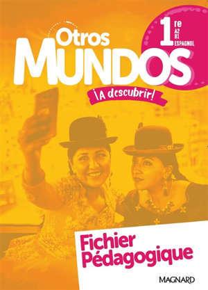 Otros mundos a descubrir ! : espagnol 1re, A2+B1, fichier pédagogique