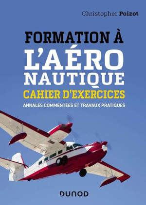 Formation à l'aéronautique : cahier d'exercices : annales commentées et travaux pratiques