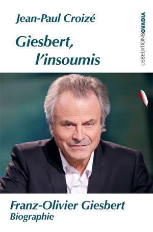 Giesbert, l'insoumis : Franz-Olivier Giesbert, biographie