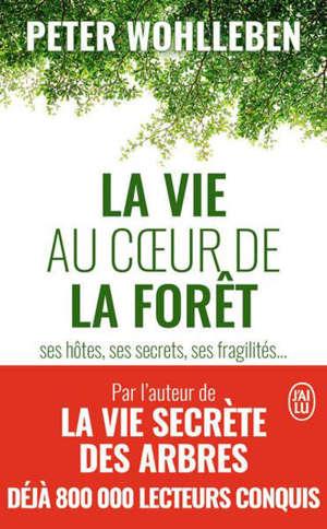 La vie au coeur de la forêt : ses hôtes, ses secrets, ses fragilités...