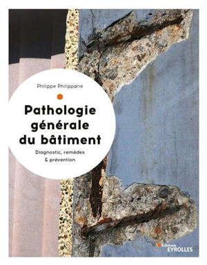 Pathologie générale du bâtiment : diagnostic, remèdes & prévention