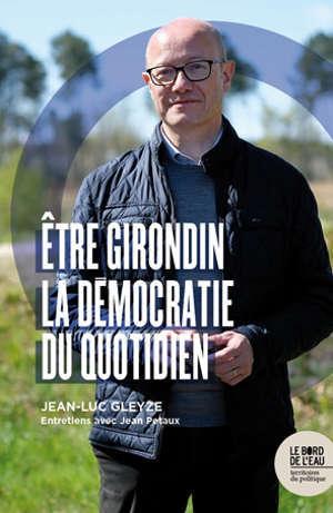 Etre girondin : la démocratie du quotidien