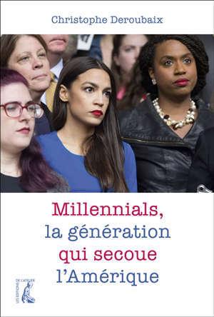 Millenials : cette jeunesse qui ébranle l'Amérique
