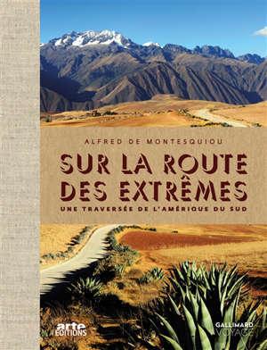 Sur la route des extrêmes : une traversée de l'Amérique du Sud