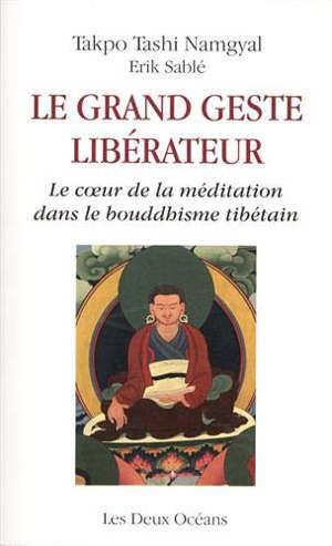 Le grand geste libérateur : le coeur de la méditation dans le bouddhisme tibétain