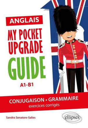 Anglais : my pocket upgrade guide, A1-B1 : conjugaison, grammaire, exercices corrigés