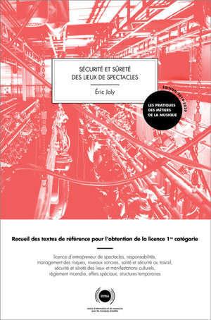 Sécurité et sûreté des lieux de spectacles : recueil des textes de référence pour l'obtention de la licence 1re catégorie