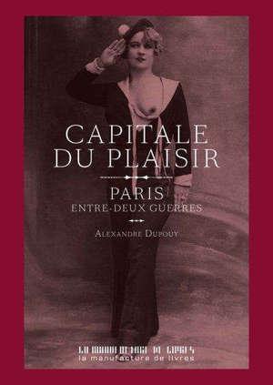 Capitale du plaisir : Paris entre-deux-guerres