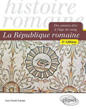 La République romaine : des années d'or à l'âge de sang