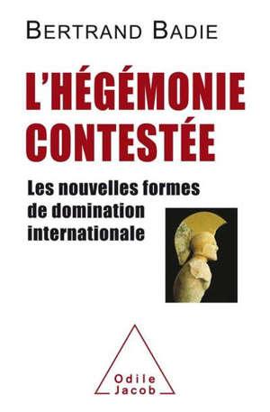 L'hégémonie contestée : les nouvelles formes de domination internationale