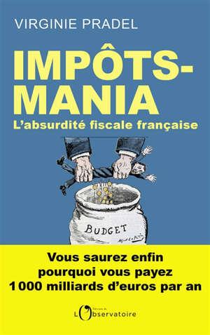 Impôts-mania : l'absurdité fiscale française