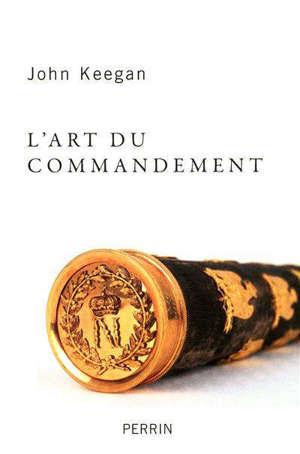 L'art du commandement : Alexandre, Wellington, Grant, Hitler